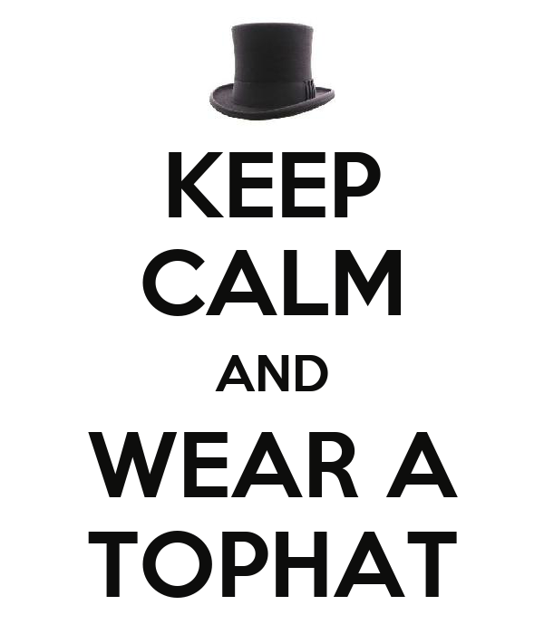 KEEP CALM AND WEAR A TOPHAT