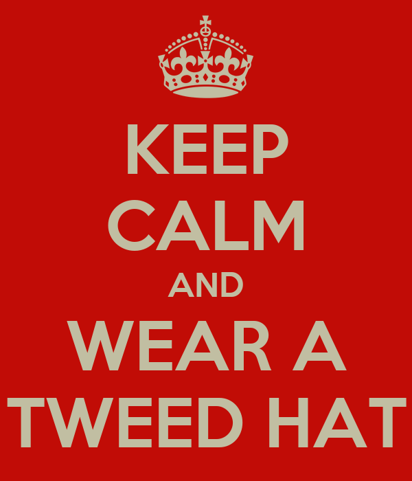 KEEP CALM AND WEAR A TWEED HAT