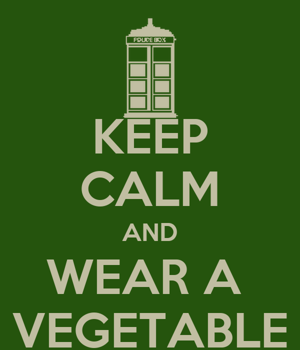 KEEP CALM AND WEAR A  VEGETABLE