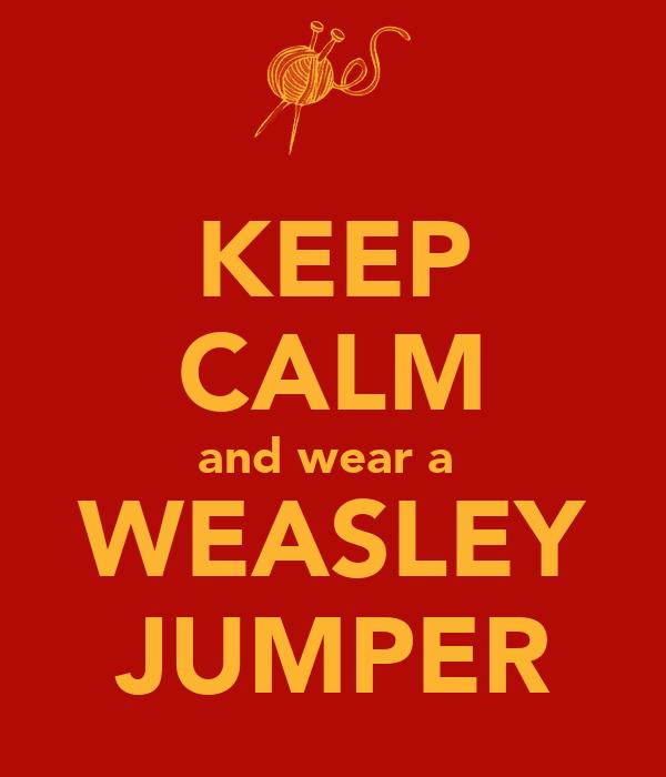 KEEP CALM and wear a  WEASLEY JUMPER