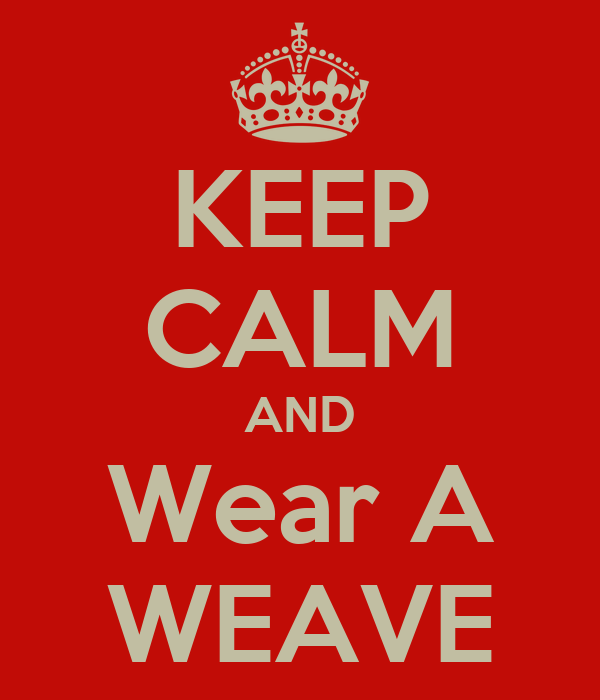KEEP CALM AND Wear A WEAVE