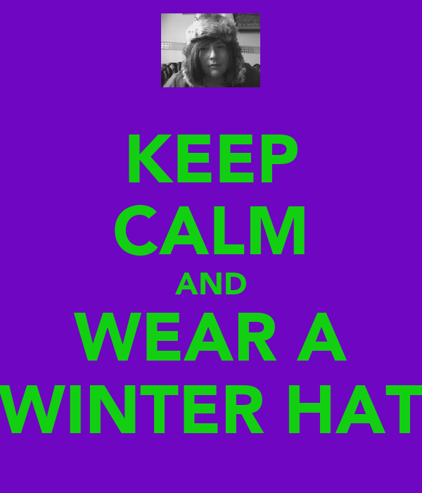 KEEP CALM AND WEAR A WINTER HAT
