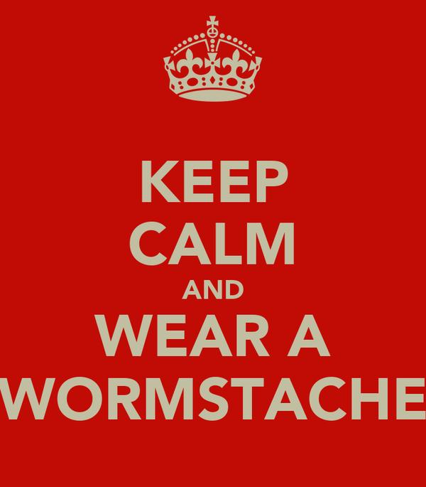 KEEP CALM AND WEAR A WORMSTACHE