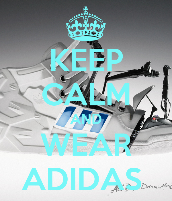 KEEP CALM AND WEAR ADIDAS