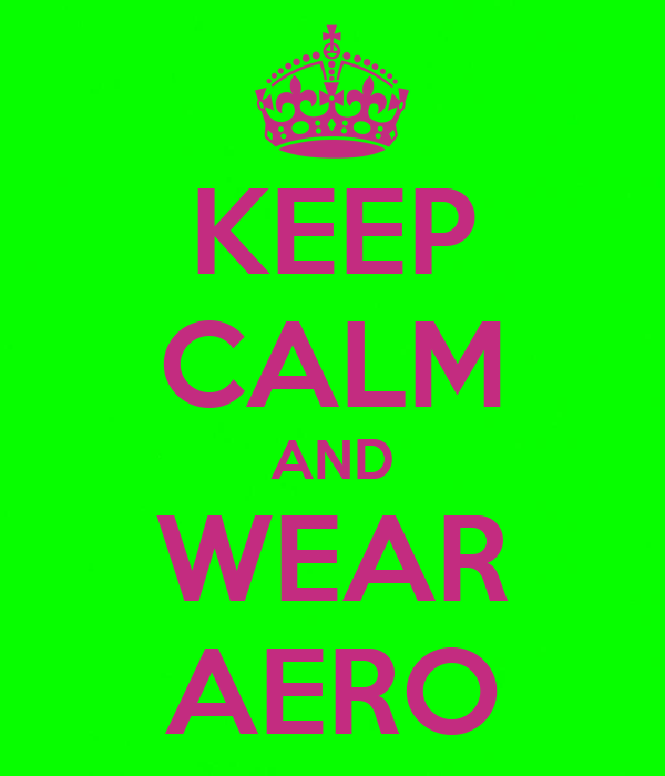 KEEP CALM AND WEAR AERO