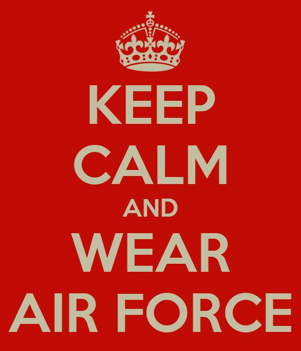 KEEP CALM AND WEAR AIR FORCE