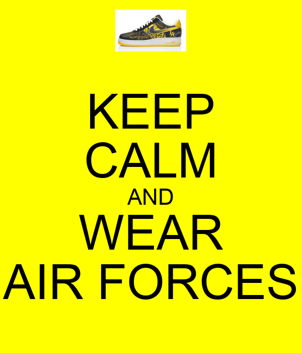 KEEP CALM AND WEAR AIR FORCES