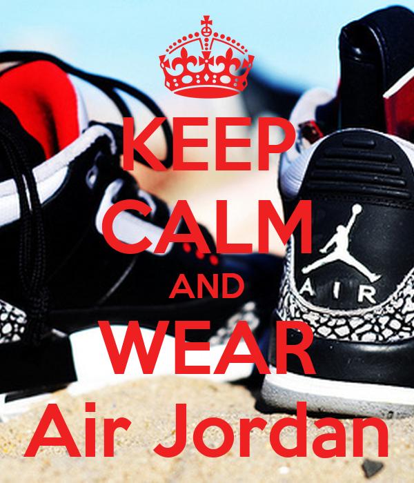 KEEP CALM AND WEAR Air Jordan