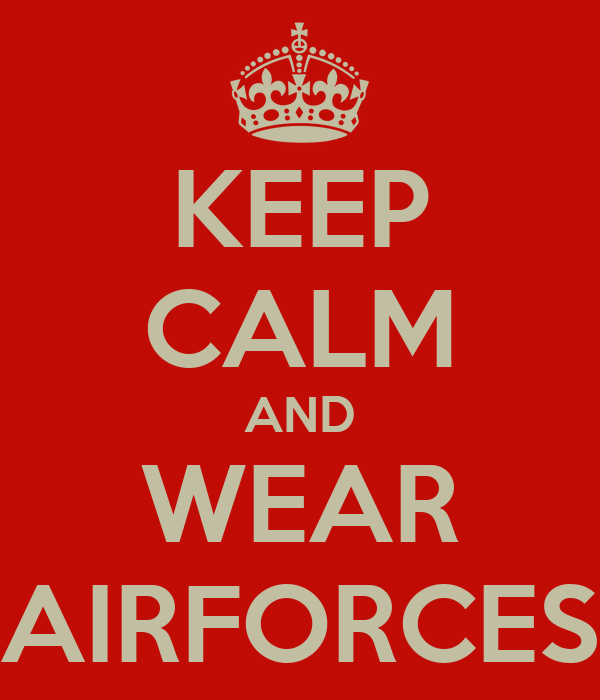 KEEP CALM AND WEAR AIRFORCES