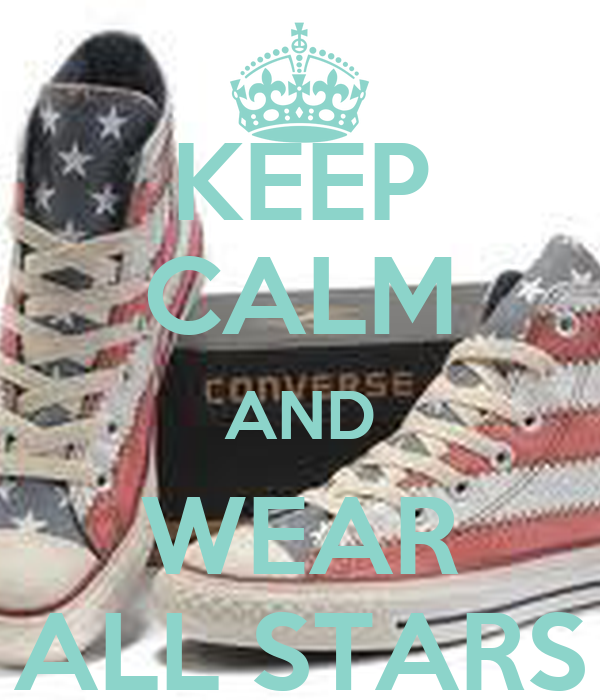 KEEP CALM AND WEAR ALL STARS