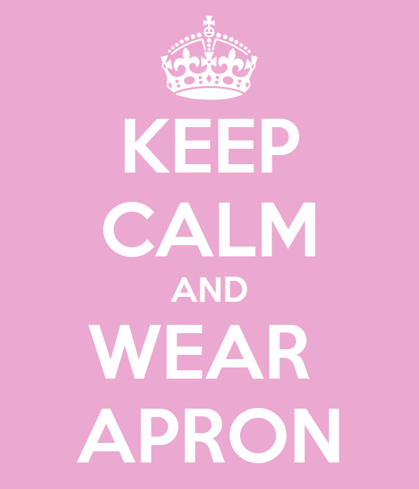 KEEP CALM AND WEAR  APRON