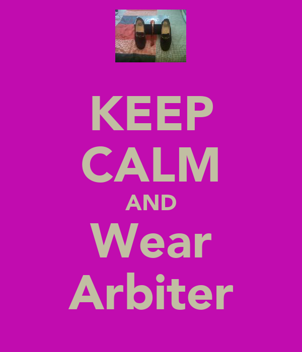 KEEP CALM AND Wear Arbiter