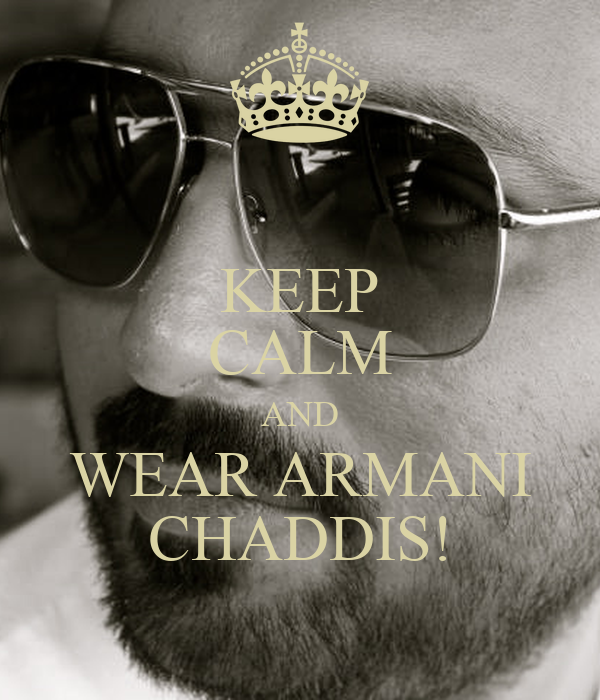 KEEP CALM AND WEAR ARMANI CHADDIS!