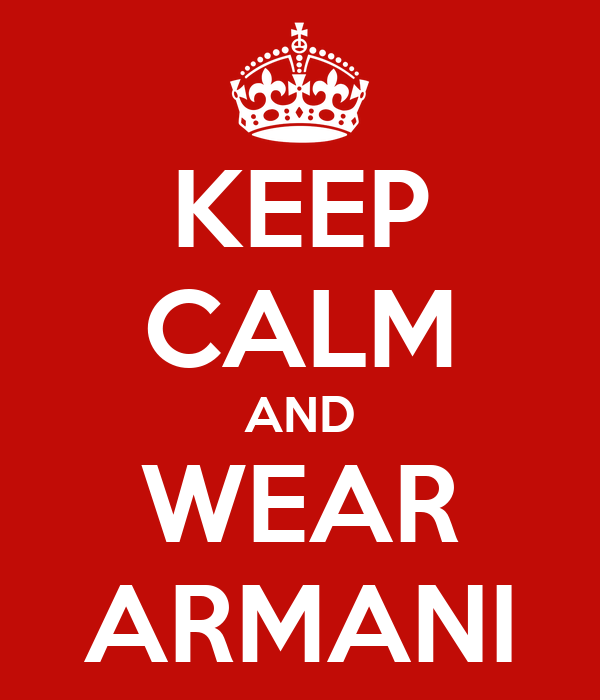 KEEP CALM AND WEAR ARMANI