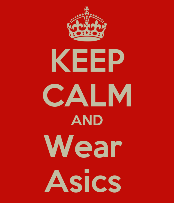 KEEP CALM AND Wear  Asics