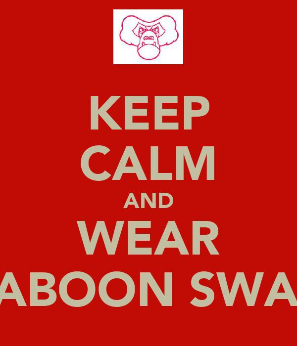KEEP CALM AND WEAR BABOON SWAG