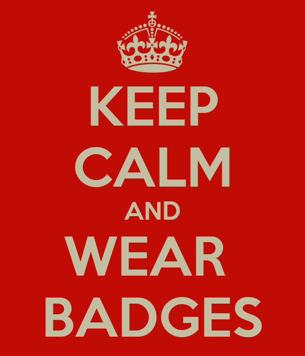 KEEP CALM AND WEAR  BADGES