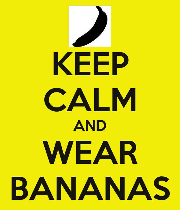 KEEP CALM AND WEAR BANANAS