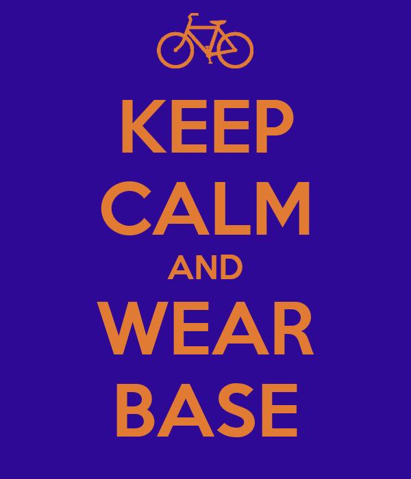 KEEP CALM AND WEAR BASE
