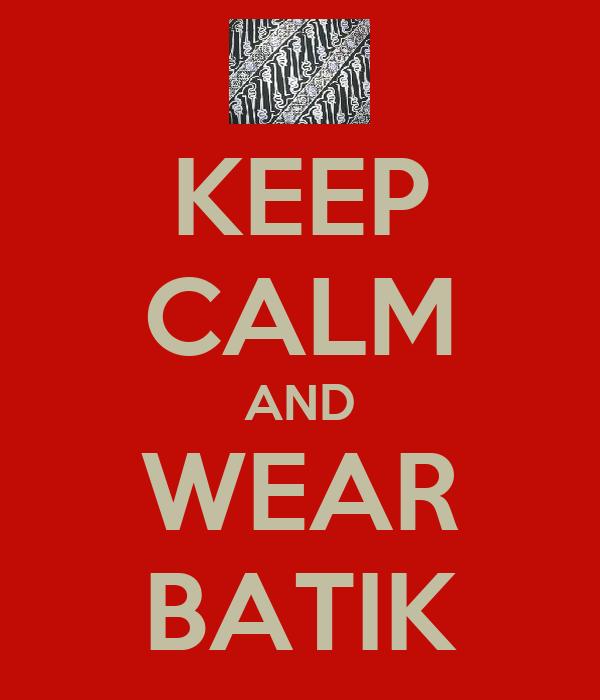 KEEP CALM AND WEAR BATIK