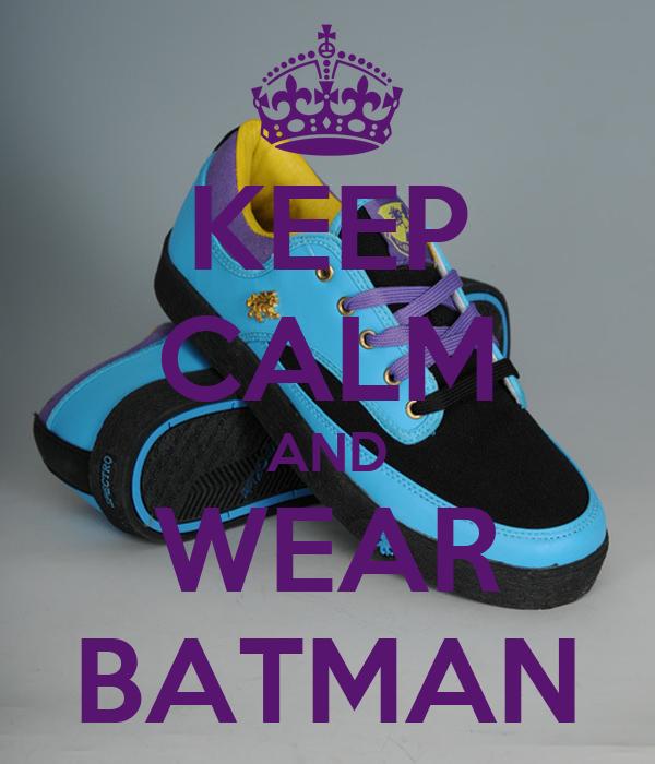 KEEP CALM AND WEAR BATMAN