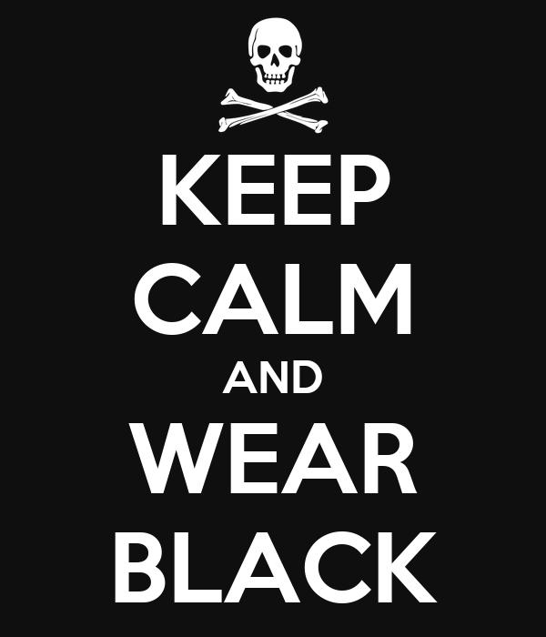 KEEP CALM AND WEAR BLACK