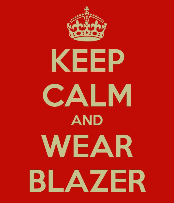 KEEP CALM AND WEAR BLAZER