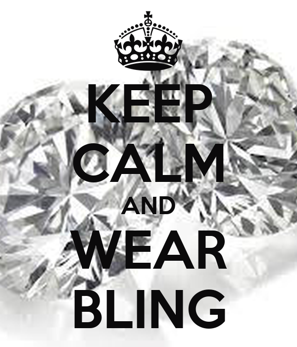 KEEP CALM AND WEAR BLING