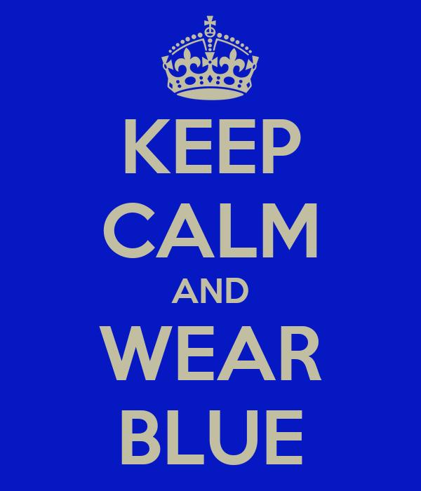 KEEP CALM AND WEAR BLUE