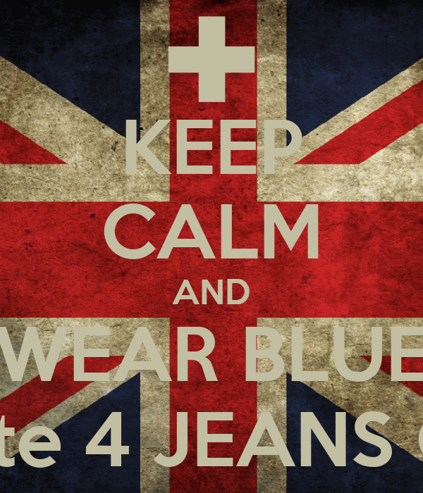 KEEP CALM AND WEAR BLUE Vote 4 JEANS CO