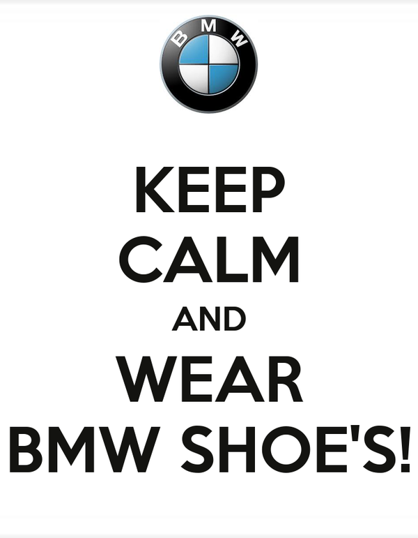 KEEP CALM AND WEAR BMW SHOE'S!