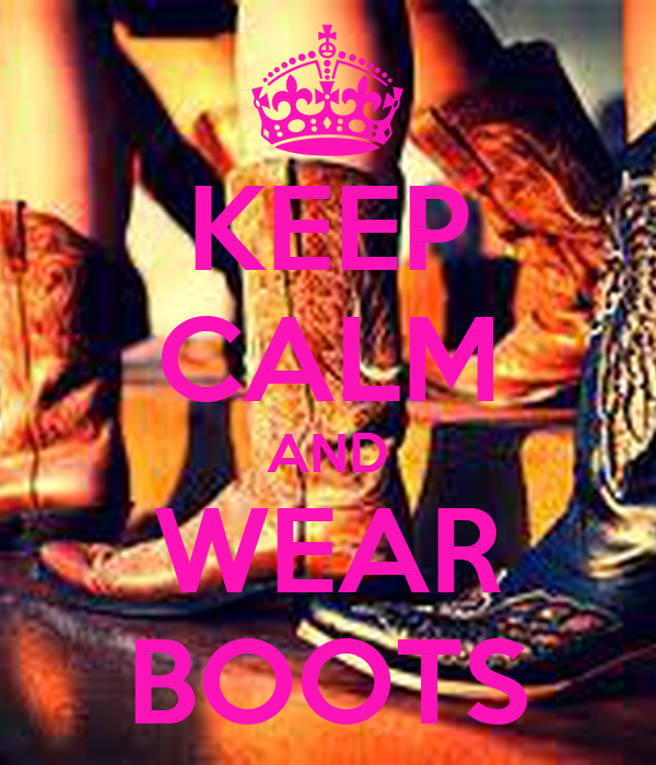KEEP CALM AND WEAR BOOTS