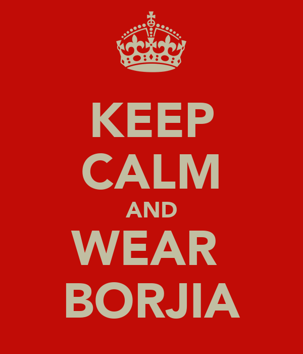 KEEP CALM AND WEAR  BORJIA