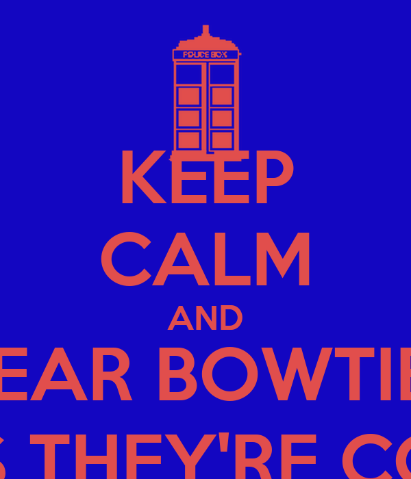 KEEP CALM AND WEAR BOWTIES, 'COS THEY'RE COOL.