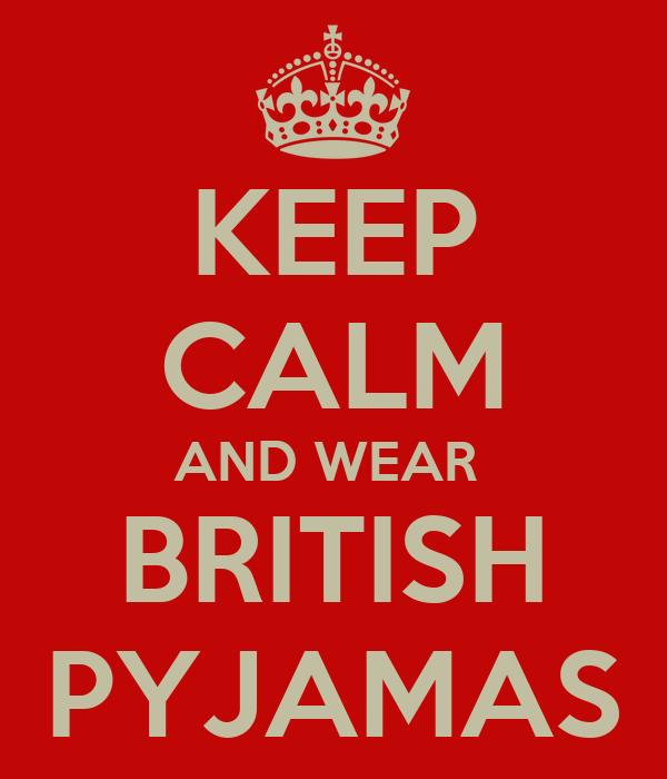 KEEP CALM AND WEAR  BRITISH PYJAMAS
