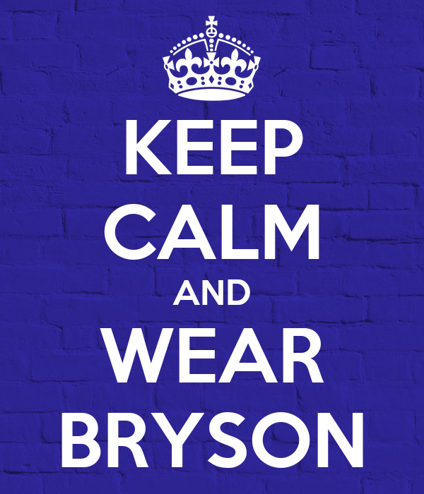 KEEP CALM AND WEAR BRYSON