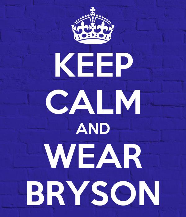 KEEP CALM AND WEAR BRYSON