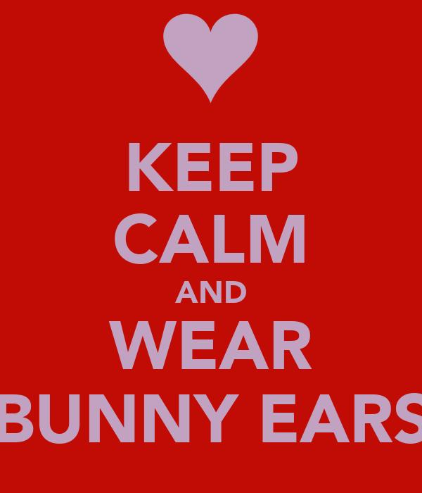KEEP CALM AND WEAR BUNNY EARS