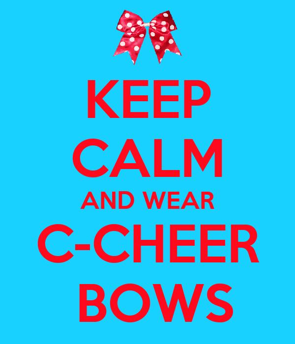 KEEP CALM AND WEAR C-CHEER  BOWS