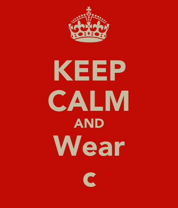 KEEP CALM AND Wear c