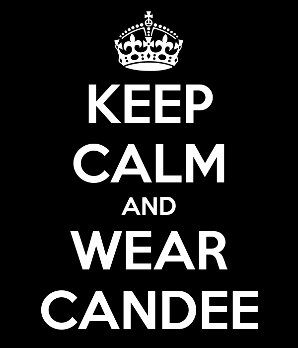 KEEP CALM AND WEAR CANDEE