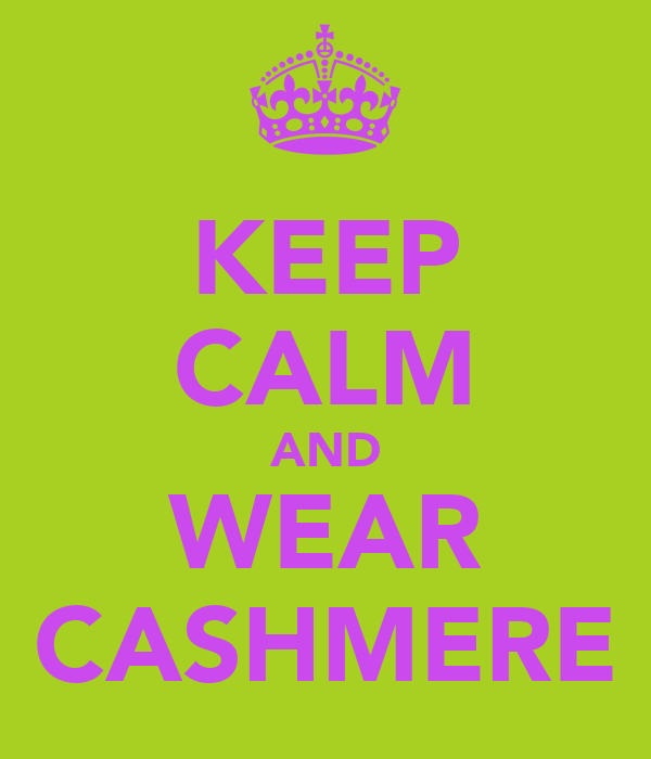 KEEP CALM AND WEAR CASHMERE