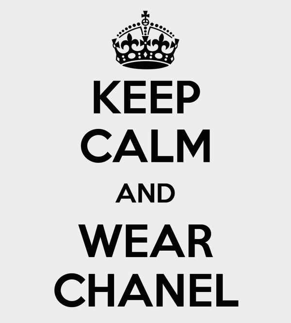 KEEP CALM AND WEAR CHANEL