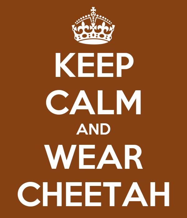 KEEP CALM AND WEAR CHEETAH
