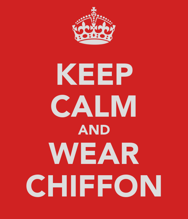 KEEP CALM AND WEAR CHIFFON