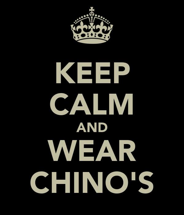 KEEP CALM AND WEAR CHINO'S