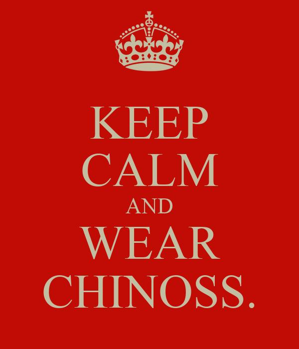 KEEP CALM AND WEAR CHINOSS.