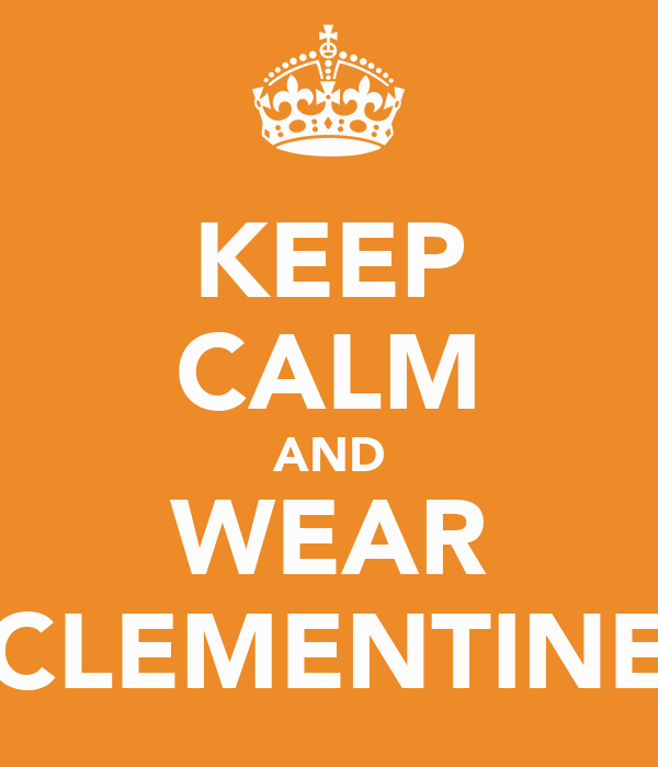 KEEP CALM AND WEAR CLEMENTINE