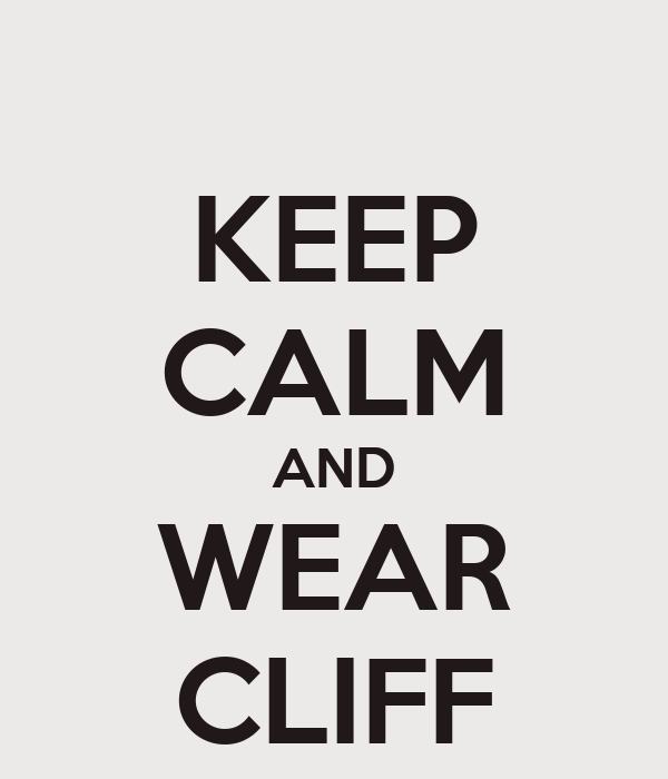KEEP CALM AND WEAR CLIFF