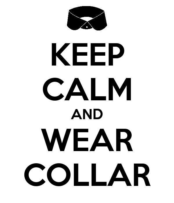 KEEP CALM AND WEAR COLLAR